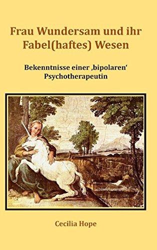 Frau Wundersam und ihr Fabel(haftes) Wesen: Bekenntnisse einer 'bipolaren' Psychotherapeutin