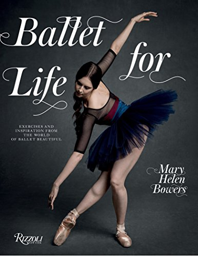 Ballet for Life: Exercises and Inspiration from the World of Ballet Beautiful by Rizzoli