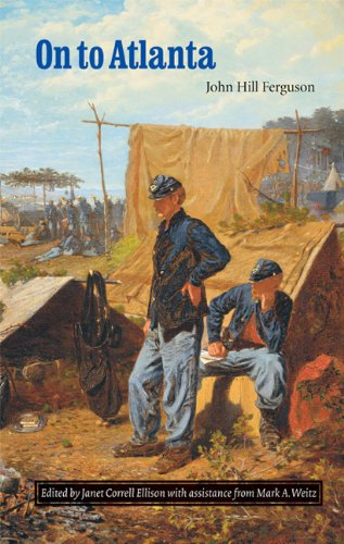 Download On to Atlanta: The Civil War Diaries of John Hill Ferguson, Illinois Tenth Regiment of Volunteers pdf epub