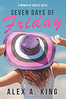 Seven Days of Friday (Women of Greece Book 1) by [King, Alex A.]