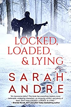 Locked, Loaded, & Lying by [Andre, Sarah]