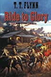 The Ride to Glory, T. T. Flynn, 1477840346