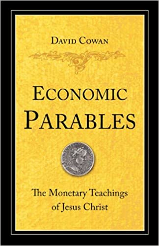 Economic parables the monetary teachings of jesus christ david economic parables the monetary teachings of jesus christ david cowan 9780830856404 amazon books fandeluxe Gallery