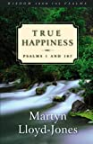 True Happiness, Martyn Lloyd-Jones, 158134287X