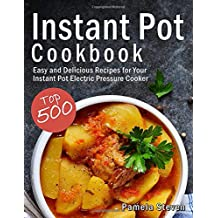 Instant Pot Cookbook: Top 500 Easy and Delicious Recipes for Your Instant Pot Electric Pressure Cooker