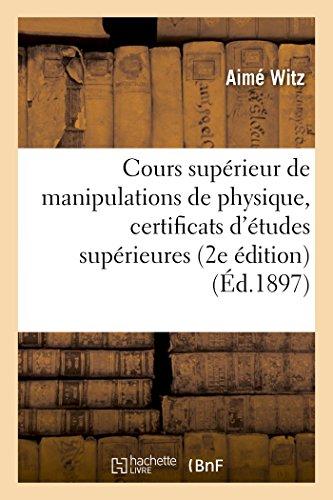 Cours Supérieur de Manipulations de Physique, Certificats d'Études Supérieures (Sciences) (French Edition)