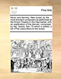 Music and Dancing New Songs, by the Most Eminent Composers As Performed at the King's Theatre in the Haymarket, with an Explanation of the Dances, Co, See Notes Multiple Contributors, 1170269931