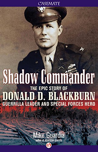 Shadow Commander: The Epic Story of Donald D. Blackburn-Guerrilla Leader and Special Forces Hero by [Guardia, Mike]