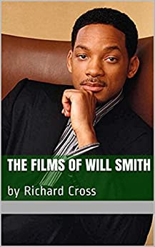 The Films of Will Smith: by Richard Cross by [Cross, Richard]