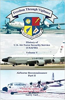 Book Freedom Through Vigilance Volume V: History of US Air Force Security Service Airborne Reconnaissance, Part II (Volume 5) by Tart Larry (November 30,2012)