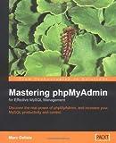 Mastering PHP MyAdmin for Effective MySQL Management, Marc Delisle, 1904811035