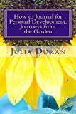 How to Journal for Personal Development: Journeys from the Garden, Julia Duran, 1466302283