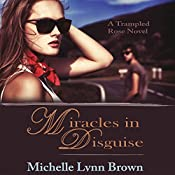 Miracles in Disguise: The Trampled Rose Series, Book 1 | Michelle Lynn Brown