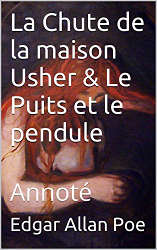 La Chute de la maison Usher & Le Puits et le pendule: Annoté (French