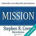 Mission : atteindre vos objectifs prioritaires | Livre audio Auteur(s) : Stephen Covey, Steve Jones Narrateur(s) : Jerome Carrete
