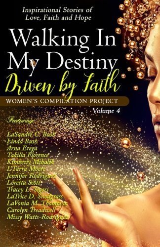 Walking In My Destiny: Driven By Faith (The Women's Compilation Project) (Volume 4)