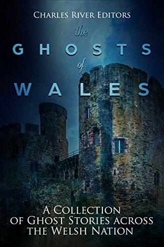 The Ghosts of Wales: A Collection of Ghost Stories across the Welsh Nation (English Edition)