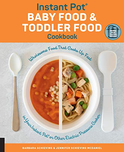 Instant Pot Baby Food and Toddler Food Cookbook: Wholesome Food That Cooks Up Fast in Your Instant Pot or Other Electric Pressure Cooker (Pot Puree)