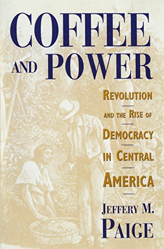 Coffee and Power: Revolution and the Rise of Democracy in Central America