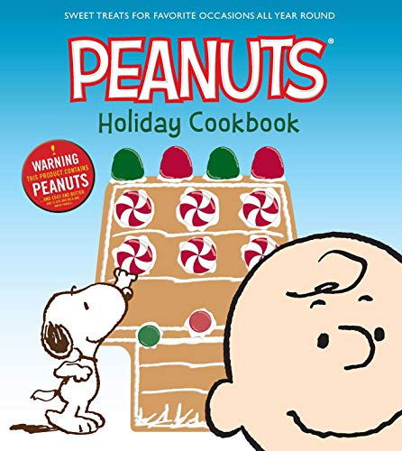 The Peanuts Holiday Cookbook: Sweet Treats for Favorite Occasions All Year Round by Various Authors