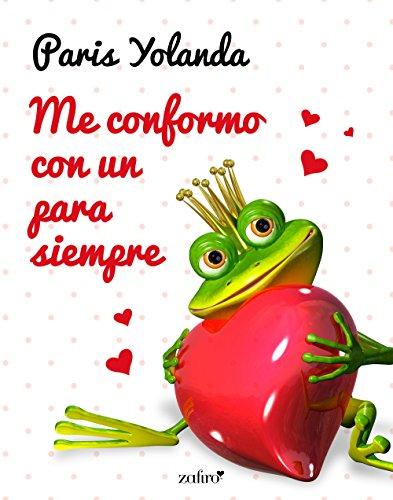 Me conformo con un para siempre (Spanish Edition)