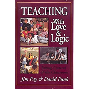 Teaching with love logic taking control of the classroom jim fay teaching with love logic taking control of the classroom fandeluxe Gallery