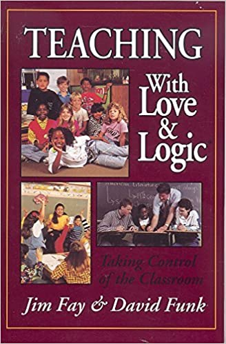 Teaching with love logic taking control of the classroom jim fay teaching with love logic taking control of the classroom jim fay david funk 9780944634486 amazon books fandeluxe Gallery
