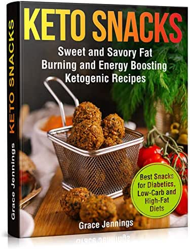 Keto Snacks: Sweet and Savory Fat Burning and Energy Boosting Ketogenic Recipes (healthy foods and snacks for weight loss, best snacks for diet, quick ... snacks, food for keto diet, keto recipe)