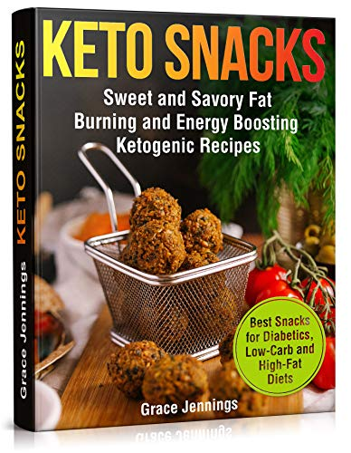 Keto Snacks: Sweet and Savory Fat Burning and Energy Boosting Ketogenic Recipes (healthy foods and snacks for weight loss, best snacks for diet, quick ... snacks, food for keto diet, keto recipe) by Grace Jennings