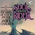 The Birth of Flux & Anchor: Soul Rider, Book 4 Audiobook by Jack L. Chalker Narrated by Andy Caploe