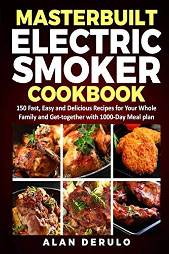 Masterbuilt Electric Smoker Cookbook: 150 Fast, Easy and Delicious Recipes for Your Whole Family and Get-together with 1000-Day Meal plan