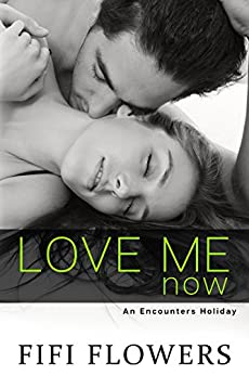 Love Me Now (Encounters Holiday Book 1) by [Flowers, Fifi]