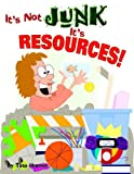 It's Not Junk, It's Resources!, Tina Houser, 1593172141