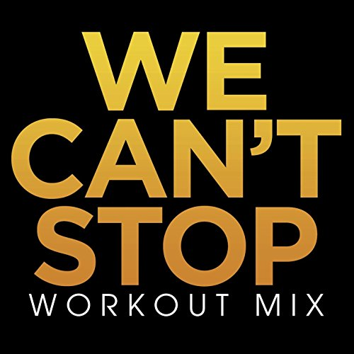 We Cant Stop Single Cover We Can't Stop Workout ...