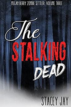 The Stalking Dead (Megan Berry Zombie Settler Book 3) by [Jay, Stacey]