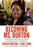 img - for Becoming Ms. Burton: From Prison to Recovery to Leading the Fight for Incarcerated Women book / textbook / text book