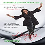 Living Your Destiny: Learn How to Release the Favor of God While Walking Out Your Purpose | Dr. Shirley K. Clark