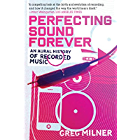 Perfecting Sound Forever: An Aural History of Recorded Music book cover