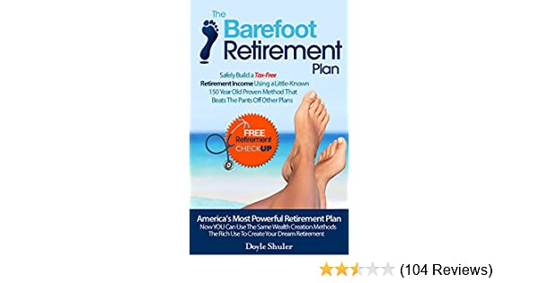 Amazon the barefoot retirement plan safely build a tax free amazon the barefoot retirement plan safely build a tax free retirement income using a little known 150 year old proven retirement planning method that malvernweather Choice Image