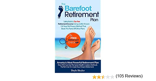 Amazon the barefoot retirement plan safely build a tax free amazon the barefoot retirement plan safely build a tax free retirement income using a little known 150 year old proven retirement planning method that malvernweather Images