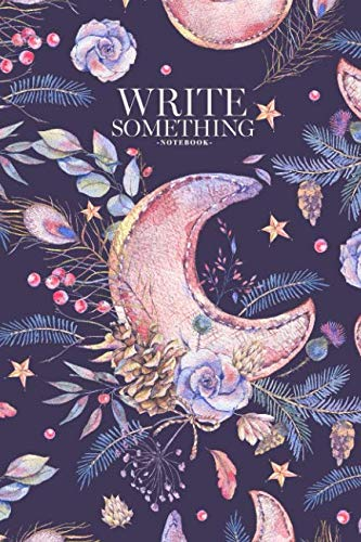 Notebook - Write something: Watercolor vintage with moon, roses, cones, spruce branches, wildflowers and berries on black background notebook, Daily ... College Ruled Paper, 6 x 9 inches (100sheets)