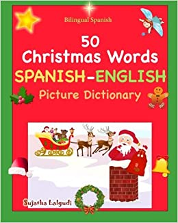 50 christmas words navidad spanish english picture dictionary cincuenta primeras palabras de navidad spanish dictionary volume 25 spanish