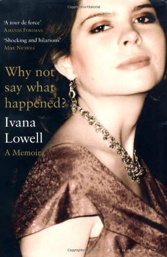 Download By Ivana Lowell: Why Not Say What Happened?: A Memoir pdf epub