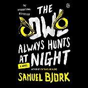 The Owl Always Hunts at Night: A Novel | Samuel Bjork