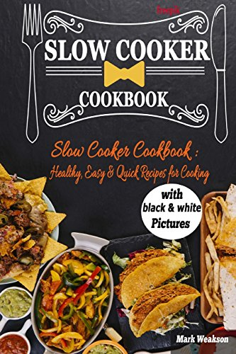 Slow Cooker Cookbook: Healthy, Easy & Quick Recipes for Cooking. by mr. Mark Weakson