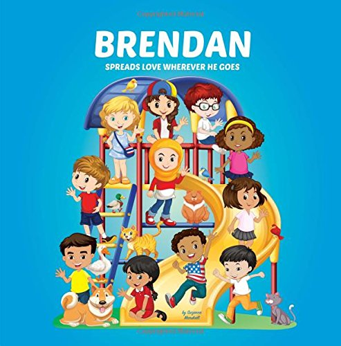 Brendan Spreads Love Wherever He Goes: Personalized Book – Moral Stories for Kids & Inspirational Stories for Kids (Personalized Books, Multicultural … Books, Moral Stories, Inspirational Stories)
