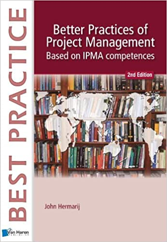 Better Practices Of Project Management Based On IPMA C And D Best Practice Series 2nd Edition