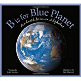B is for Blue Planet: An Earth Science Alphabet: An Earth Science Alphabet