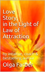 Love Story, in the Light of Law of Attraction (Soft & Effective Self-Help Book 1)