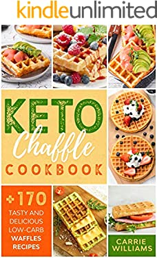 Keto Chaffles Cookbook: A Beginners Guide with +170 Tasty and Delicious Low-Carb Waffles Recipes to Lose Weight, Burn Fat and Boost Your Metabolism   Especially Well-suited for a Keto Diet after 50